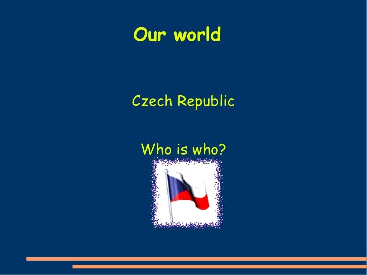 Czech Republic Who is who? Our world