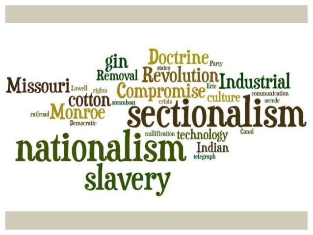 nationalism and sectionalism after the war of 1812 Start studying nationalism vs sectionalism learn vocabulary a period of strong nationalism since the federalist party dissolved after the war of 1812.