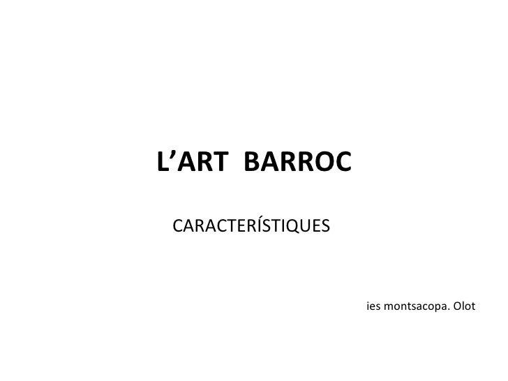 L'ART  BARROC CARACTERÍSTIQUES ies montsacopa. Olot