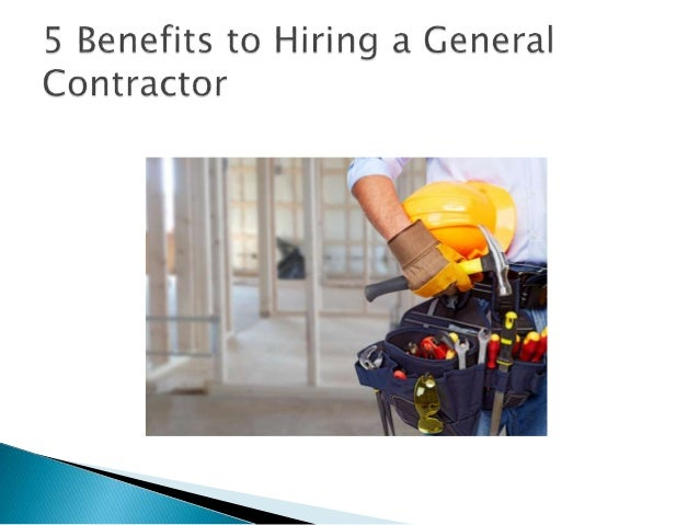 5 benefits to hiring a general contractor for Hiring a contractor