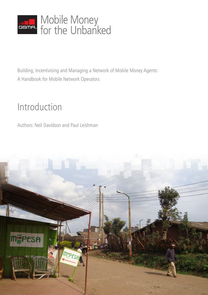 Building, Incentivising and Managing a Network of Mobile Money Agents: A Handbook for Mobile Network Operators     Introdu...