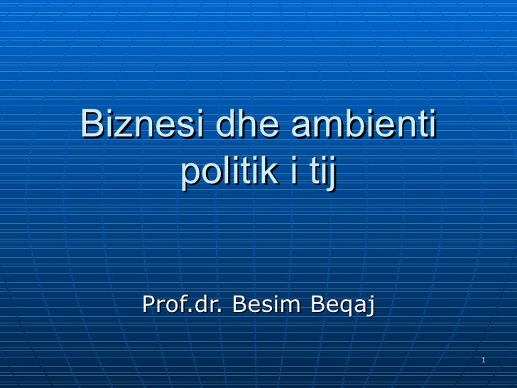 Biznesi dhe ambienti politik i tij Prof.dr. Besim Beqaj