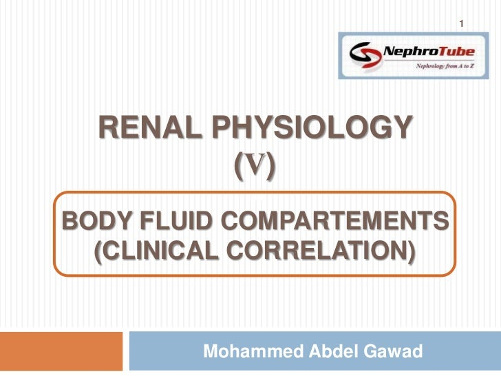 1  RENAL PHYSIOLOGY         (V)           mBODY FLUID COMPARTEMENTS  (CLINICAL CORRELATION)        Mohammed Abdel Gawad
