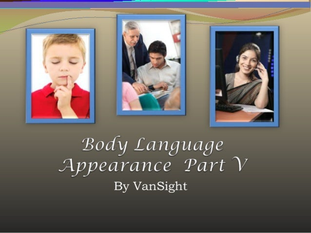 5 - Body Language: Appearance