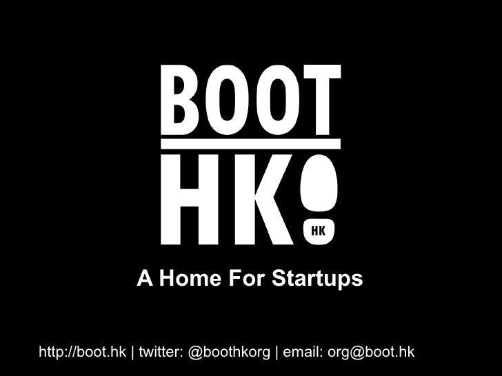 A Home For Startups   http://boot.hk   twitter: @boothkorg   email: org@boot.hk