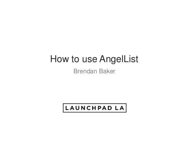 Angel Bootcamp - How to Use AngelList - Brendan Baker