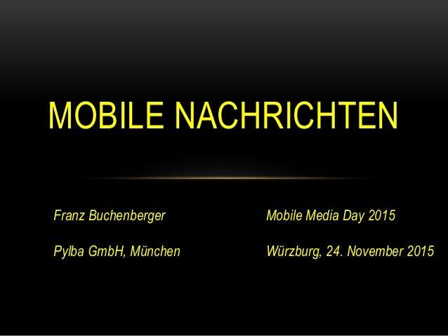 MOBILE NACHRICHTEN Franz Buchenberger Pylba GmbH, München Mobile Media Day 2015 Würzburg, 24. November 2015