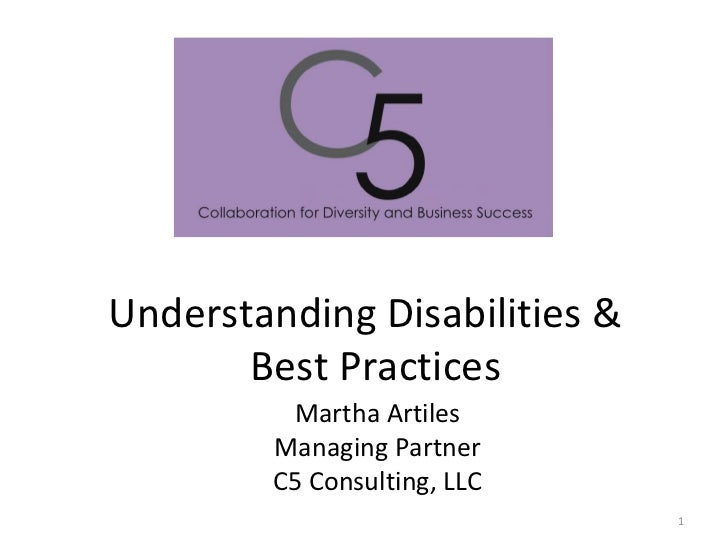 Understanding Disabilities &  Best Practices Martha Artiles Managing Partner C5 Consulting, LLC