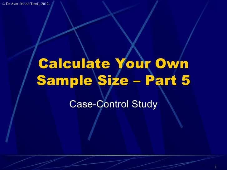 © Dr Azmi Mohd Tamil, 2012                   Calculate Your Own                   Sample Size – Part 5                    ...