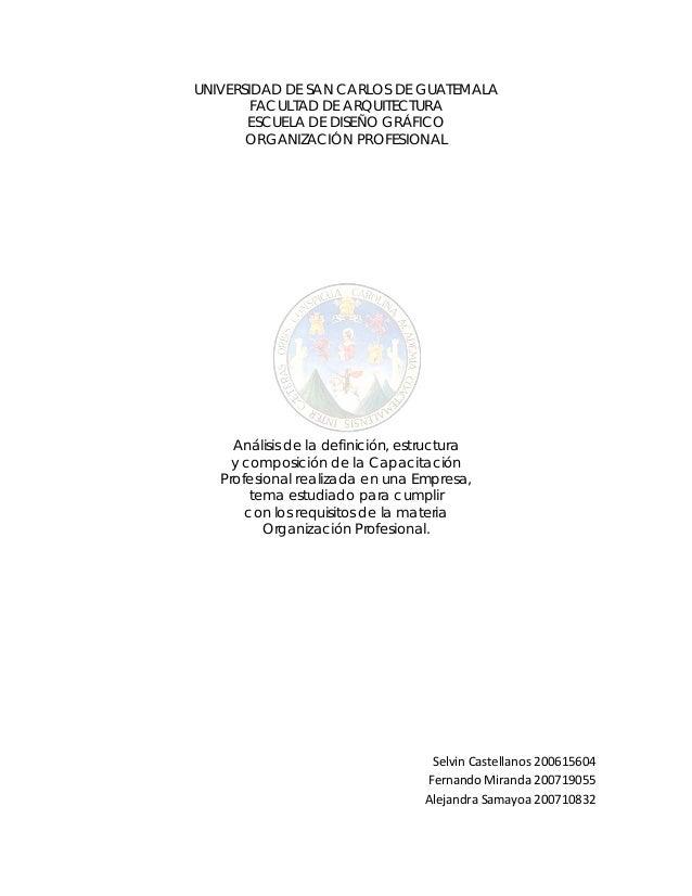 UNIVERSIDAD DE SAN CARLOS DE GUATEMALA FACULTAD DE ARQUITECTURA ESCUELA DE DISEÑO GRÁFICO ORGANIZACIÓN PROFESIONAL Análisi...