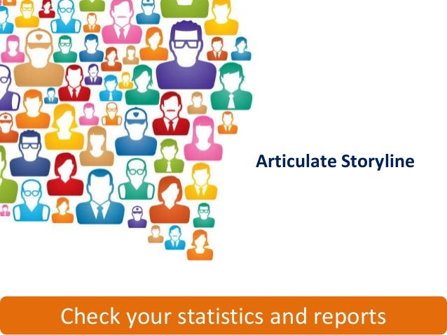 Articulate StorylineCheck your statistics and reports