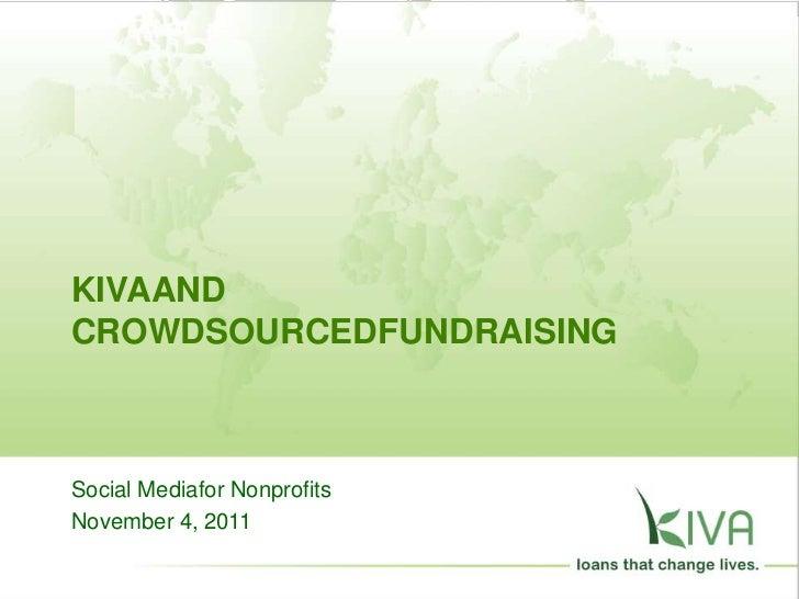 KIVAANDCROWDSOURCEDFUNDRAISINGSocial Mediafor NonprofitsNovember 4, 2011