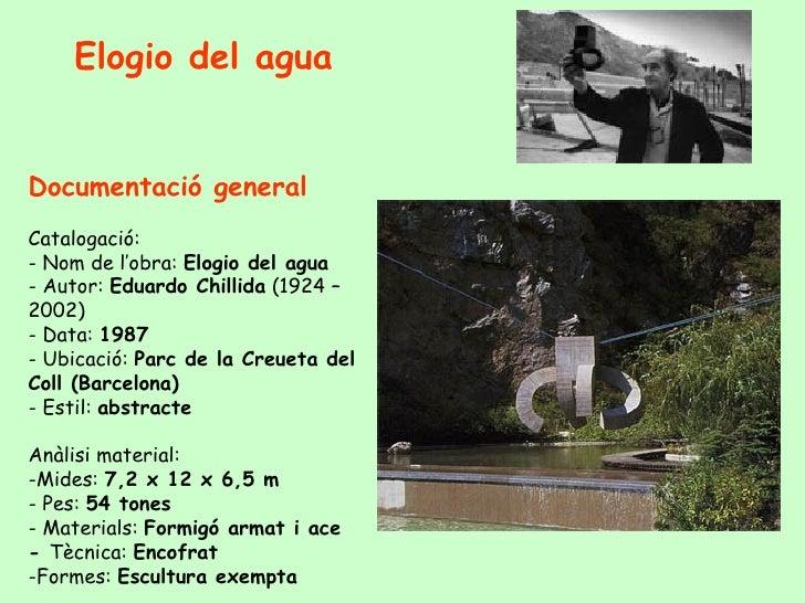 <ul><li>Documentació general </li></ul><ul><li>Catalogació: - Nom de l'obra:  Elogio del agua - Autor:  Eduardo Chillida  ...