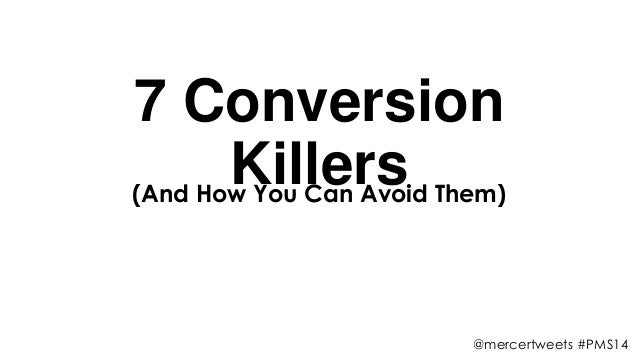7 Conversion Killers(And How You Can Avoid Them) @mercertweets #PMS14