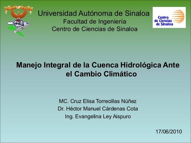 Universidad Autónoma de Sinaloa Facultad de Ingeniería Centro de Ciencias de Sinaloa Manejo Integral de la Cuenca Hidrológ...