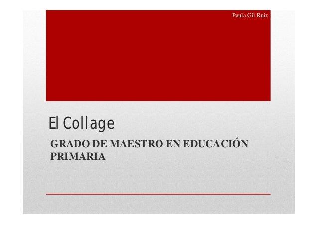 Paula Gil RuizEl CollageGRADO DE MAESTRO EN EDUCACIÓNPRIMARIA
