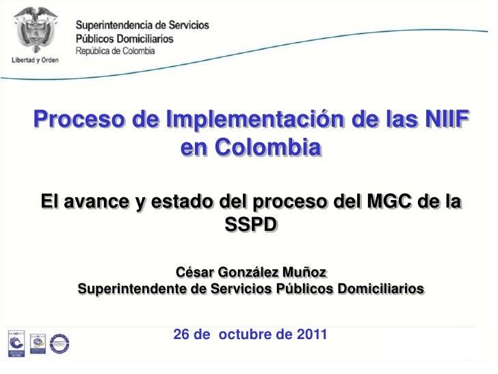 Proceso de Implementación de las NIIF            en ColombiaEl avance y estado del proceso del MGC de la                  ...