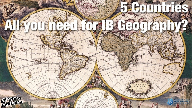 Geographical Association Conference 2012 - 5 Countries ... All you need for IB Geography?