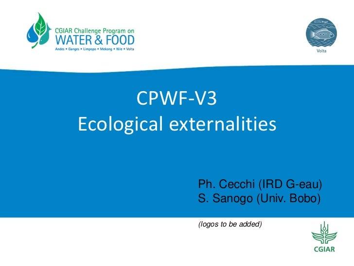 CPWF‐V3Ecological externalities              Ph. Cecchi (IRD G-eau)              S. Sanogo (Univ. Bobo)              (logo...