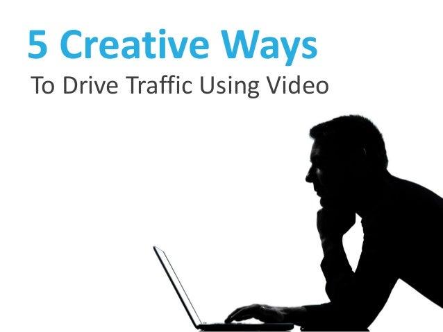 5 Creative WaysTo Drive Traffic Using Video