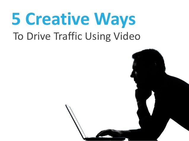 5 Creative Ways to Drive Traffic Using Video
