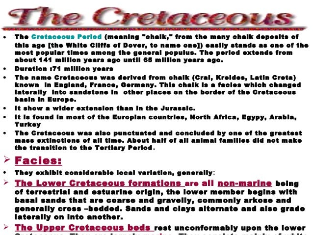 """• The Cretaceous Period (meaning """"chalk,"""" from the many chalk deposits of this age [the White Cliffs of Dover, to name one..."""