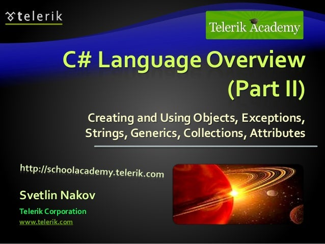 C# Language Overview (Part II) Creating and Using Objects, Exceptions, Strings, Generics, Collections, Attributes Svetlin ...