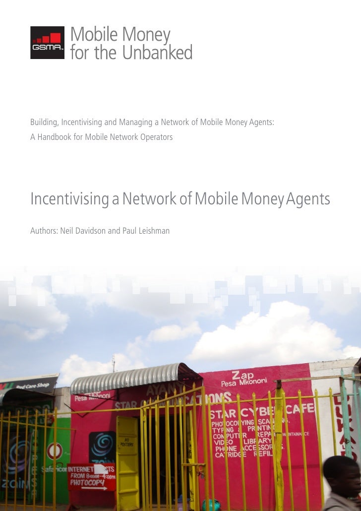 Building, Incentivising and Managing a Network of Mobile Money Agents: A Handbook for Mobile Network Operators     Incenti...