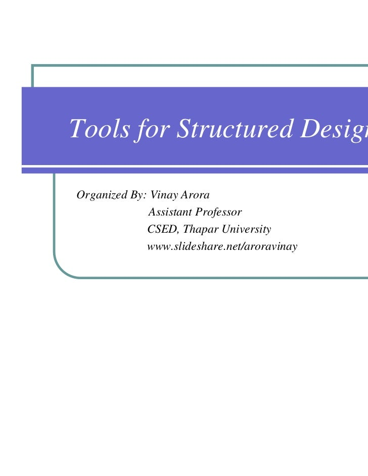 Tools for Structured DesignOrganized By: Vinay Arora              Assistant Professor             CSED, Thapar University ...