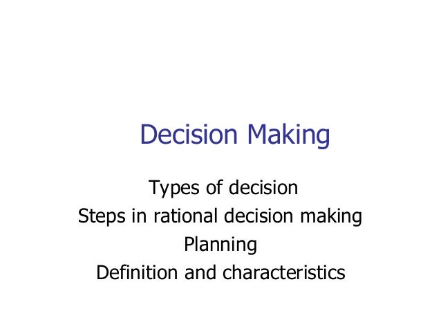 Decision Making        Types of decisionSteps in rational decision making             Planning  Definition and characteris...