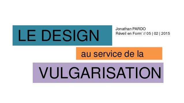 LE DESIGN au service de la VULGARISATION Jonathan PARDO Réveil en Form' // 05   02   2015