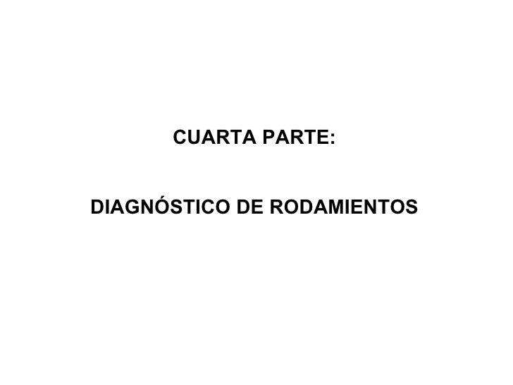 CUARTA PARTE: DIAGNÓSTICO DE RODAMIENTOS