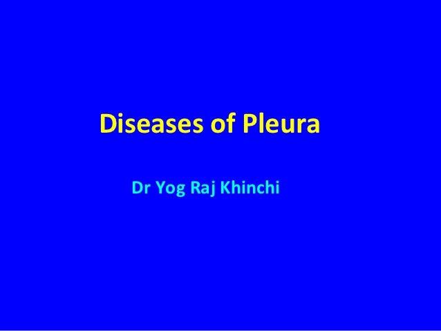 Diseases of Pleura  Dr Yog Raj Khinchi