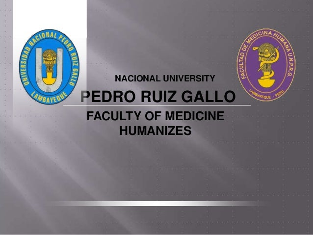 NACIONAL UNIVERSITYPEDRO RUIZ GALLOFACULTY OF MEDICINE    HUMANIZES