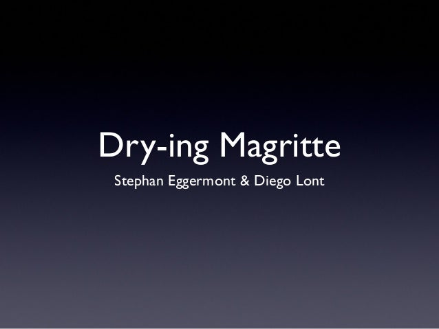 Dry-ing Magritte Stephan Eggermont & Diego Lont