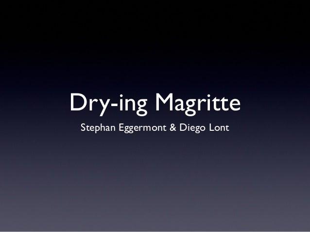 Dry-ing Magritte