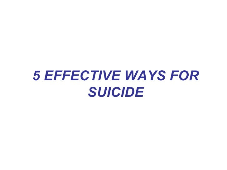 5 EFFECTIVE WAYS FOR SUICIDE........