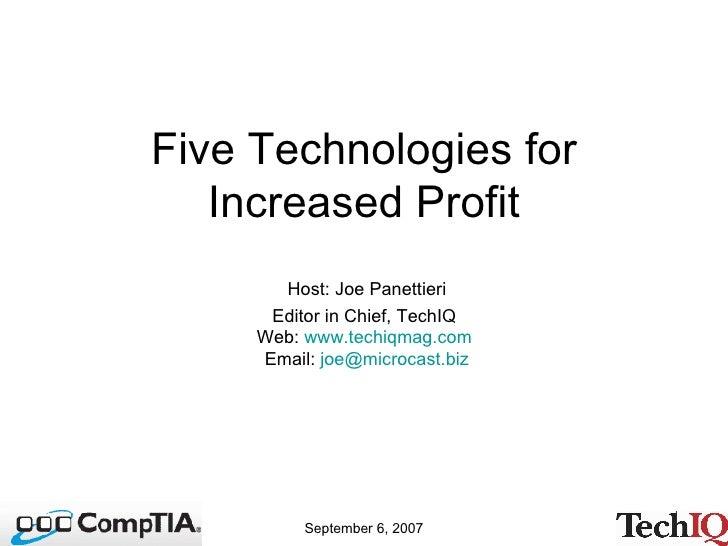Five Technologies for Increased Profit Host: Joe Panettieri Editor in Chief, TechIQ  Web:  www.techiqmag.com   Email:  [em...