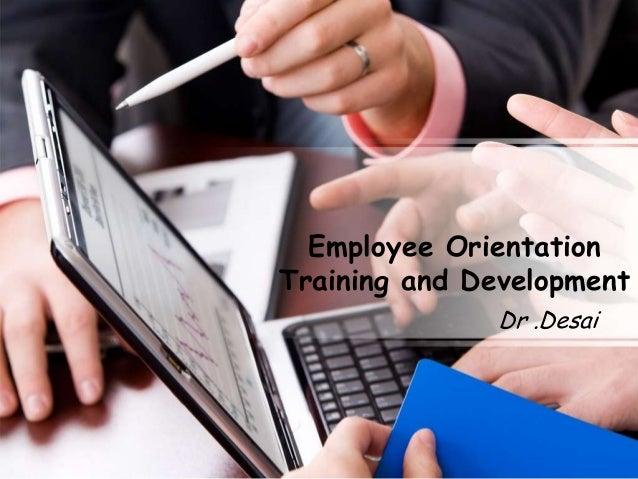 Employee OrientationTraining and Development              Dr .Desai