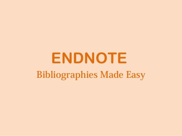 ENDNOTEBibliographies Made Easy