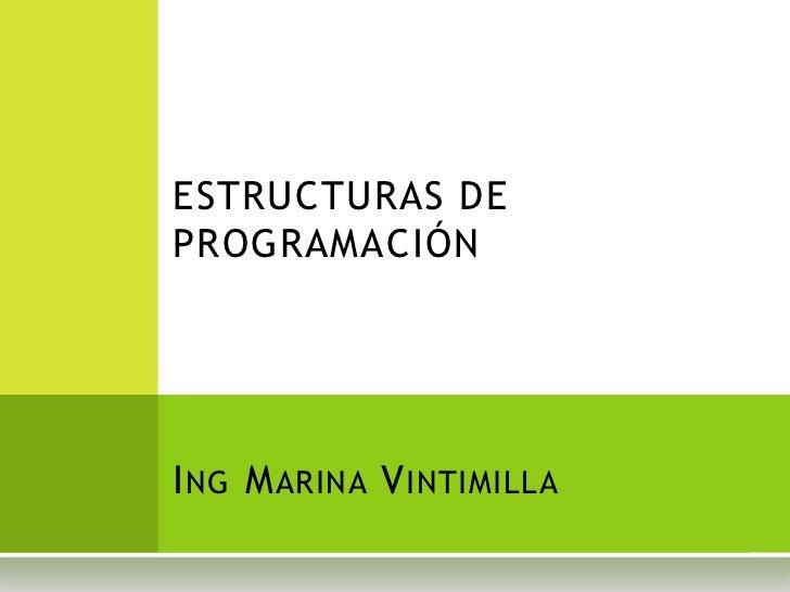 ESTRUCTURAS DEPROGRAMACIÓNI NG M ARINA V INTIMILLA