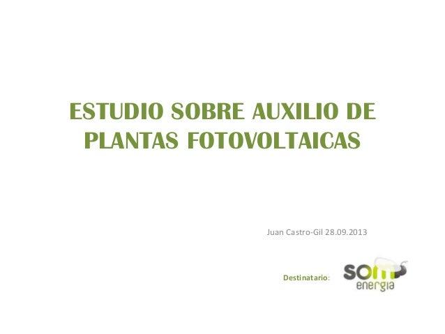 ESTUDIO SOBRE AUXILIO DE PLANTAS FOTOVOLTAICAS Juan Castro-Gil 28.09.2013 Destinatario: