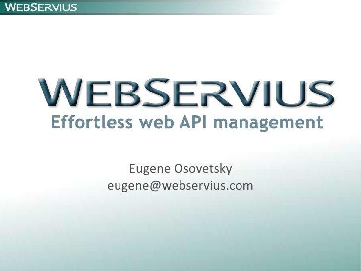 Eugene Osovetskyeugene@webservius.com<br />