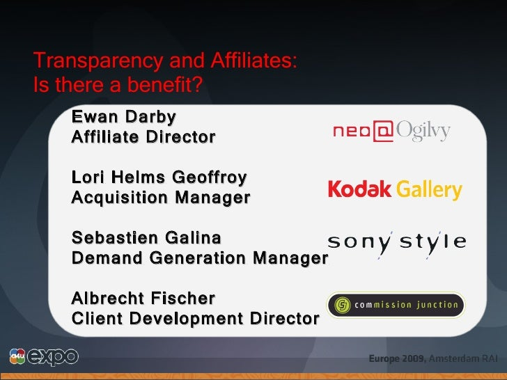 Transparency and Affiliates: Is there a benefit? Ewan Darby Affiliate Director Lori Helms Geoffroy Acquisition Manager Seb...