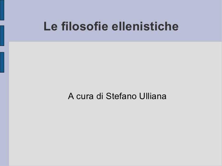 Le filosofie ellenistiche A cura di Stefano Ulliana
