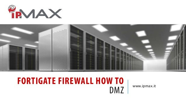 FORTIGATE FIREWALL HOW TO DMZ  www.ipmax.it