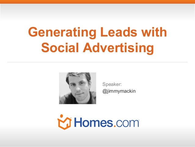 Generating Leads with Social Advertising Speaker: @jimmymackin