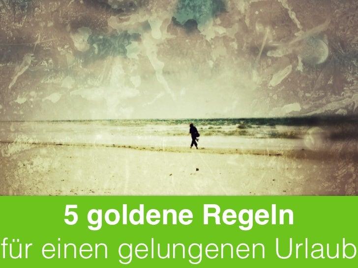 5 goldene Regelnfür einen gelungenen Urlaub