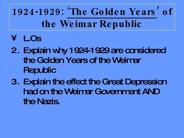 <ul><li>L.Os </li></ul><ul><li>Explain why 1924-1929 are considered the Golden Years of the Weimar Republic </li></ul><ul>...