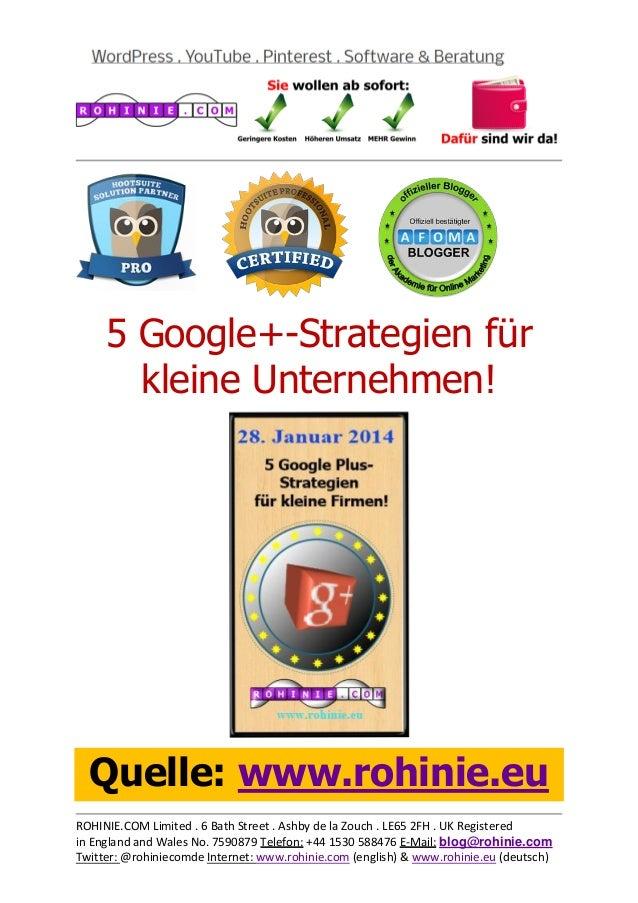 5 Google+-Strategien für kleine Unternehmen!  Quelle: www.rohinie.eu ROHINIE.COM Limited . 6 Bath Street . Ashby de la Zou...